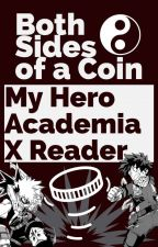 Both Sides of a Coin: My Hero Academia X Reader by Xuatiel