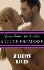 Cœur d'homme, âme de soldat 2 : Aucune promesse by JulietteDiCen