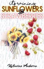 It's Raining Sunflowers and Strawberries by thewoodsofminnesota