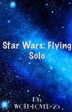 STAR WARS: Flying Solo by wolf-lover-26