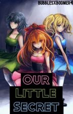Our Little Secret ( PPG x RRB vampire story) by BubblesxBoomer4L
