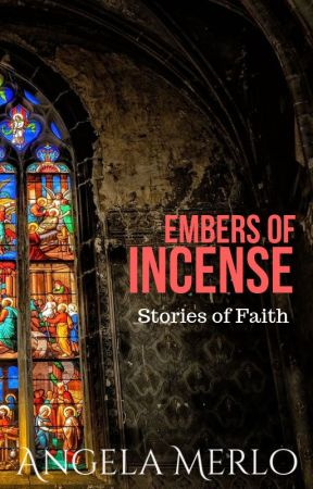 Embers of Incense - Stories of Faith by light-in-darkness