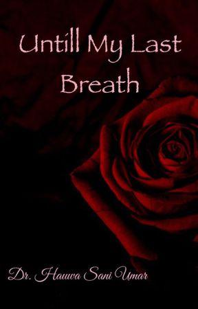 Untill My Last Breath ✅ by SophisticatedDoc