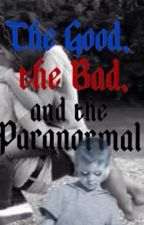 The Good, the Bad, and the Paranormal by Acting4ever