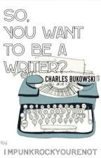 So, you want to be a writer? by yorkstyles