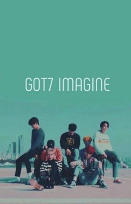 [GOT7 IMAGINE] :// LET ME.