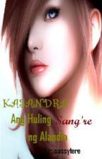 BOOK II : Ang Huling Sangre ng Alandia......Kasandra { completed } by sassytere