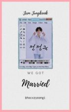 We Got Married (WGM JJK)✔ by _mayjoon