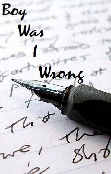 Boy Was I Wrong: A poem