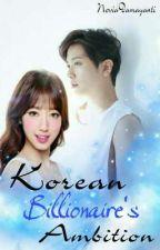 Korean Billionaire's Ambition (END✔) by MissNovia