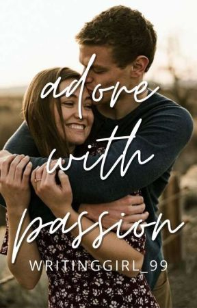 Adore With Passion (Editing) by Writinggirl_99