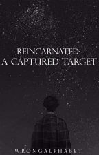 Reincarnated : A Captured Target  by WrongAlphabet
