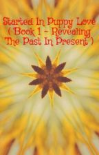 Started In Puppy Love 1 ~ Revealing The Past In Present by JhudielAce