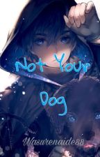 Not Your Dog by Wasurenaide88