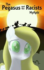 The Pegasus and the Racists (My Little Pony) by MyAphi