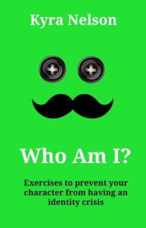 Who Am I? Exercises to prevent your character from having an identity crisis by KyraMNelson