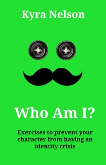 Who Am I? Exercises to prevent your character from having an identity crisis
