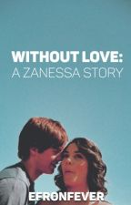 Without Love: A Zanessa Story by efronfever