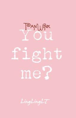Đọc truyện [PanWink] You fight me?