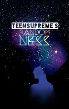 Teensupreme's Randomness by teensupreme