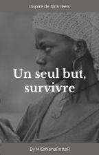 Un seul but, survivre. by miSsNanaPotteR