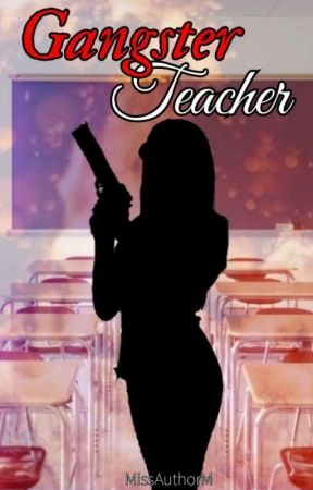 Gangster Teacher (COMPLETED) by missAuthorM