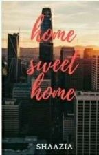 Home, Sweet, Home by Shaaziaaaaa