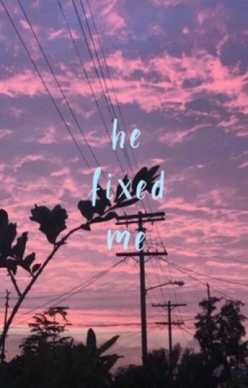 He fixed me... | Rye Beaumont