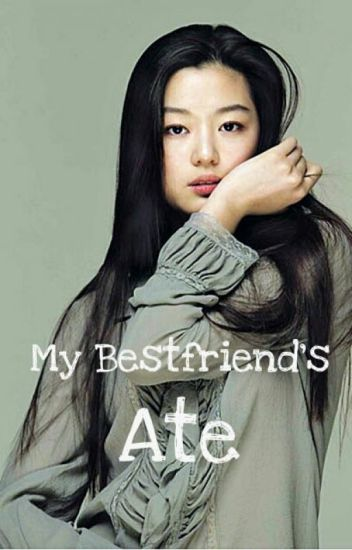 My bestfriend's Ate