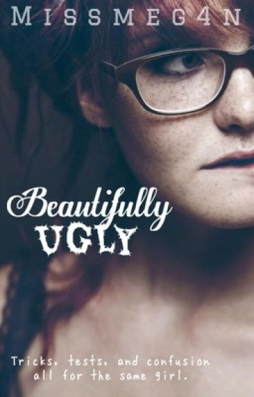 Beautifully Ugly.