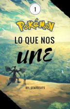 Pokémon: Lo que nos une. by StarBeats