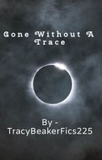Gone Without A Trace  by TracyBeakerFics225