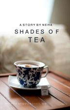 Shades of Tea by IamRecklessandBrave