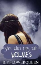 She Who Runs With Wolves by ICYFLOWERQUEEN