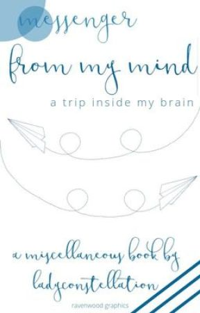 Messenger From My Mind: A Trip Inside My Brain by LadyConstellation