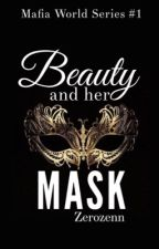 Book 1: BEAUTY and her MASK (COMPLETED) by GoddessMoon