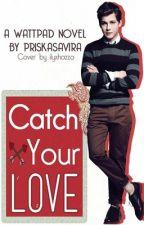 Catch Your Love by PriskaSavira
