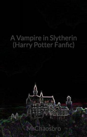 A Vampire in Slytherin (Harry Potter Fanfic) - MrChaosbro - Wattpad