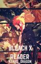 Bleach x Reader Oneshots by naked_dragon
