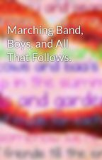 Marching Band, Boys, and All That Follows. by mellomusic98