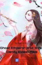 Ghost Emperor Wild Wife: Dandy Eldest Miss (B1) by winterknight07