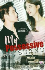 MY POSSESSIVE HUSBAND by dudu8812