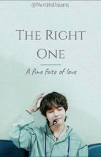 The Right One - A Fine Fate Of Love ✔️ by NextlifeDreams