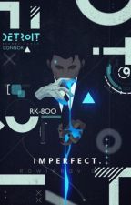 Imperfect ~ Connor x android!reader (Detroit become human) by RowieRavioli