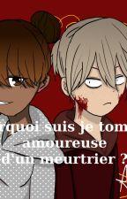 Pourquoi suis je tombée amoureuse d'un meurtrier ? by Ene_San