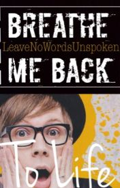Breathe Me Back To Life •Patrick Stump+Fall Out Boy• #Wattys2015 by LeaveNoWordsUnspoken