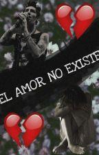 El Amor No Existe (Remington Leith) by Noemi050396