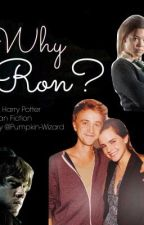 Why Ron? #Wattys2018 by Pumpkin-Wizard