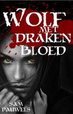 Wolf met Drakenbloed ~Rewrite~ by Kawaii_Werewolf