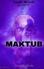 MAKTUB - AMDT 2  by CamilaAmorinha